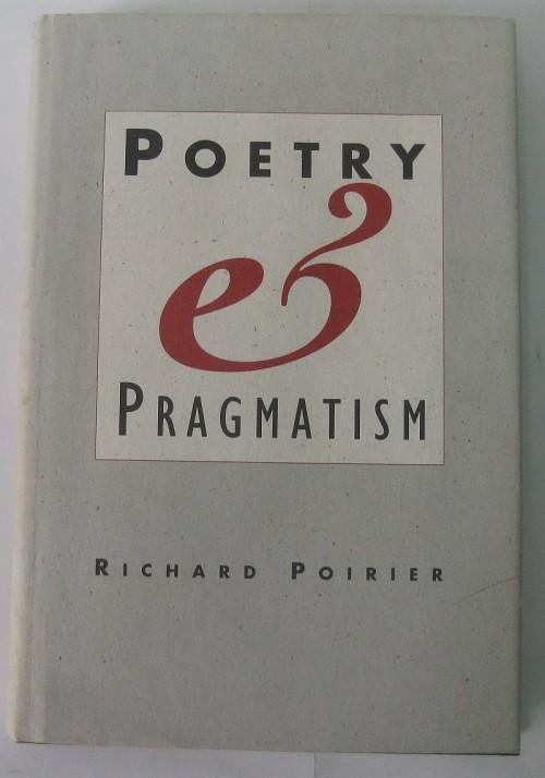 Poetry and Pragmatism – Richard Poirier